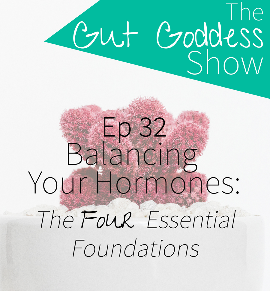 Ep 32: Balancing Your Hormones - The Four Essential Foundations
