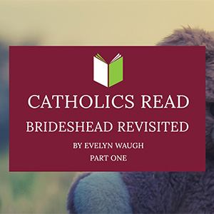 Catholics Read Brideshead Revisited (Part One)