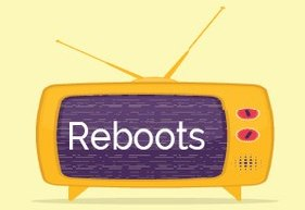 Ep 28: Reboots & Revivals