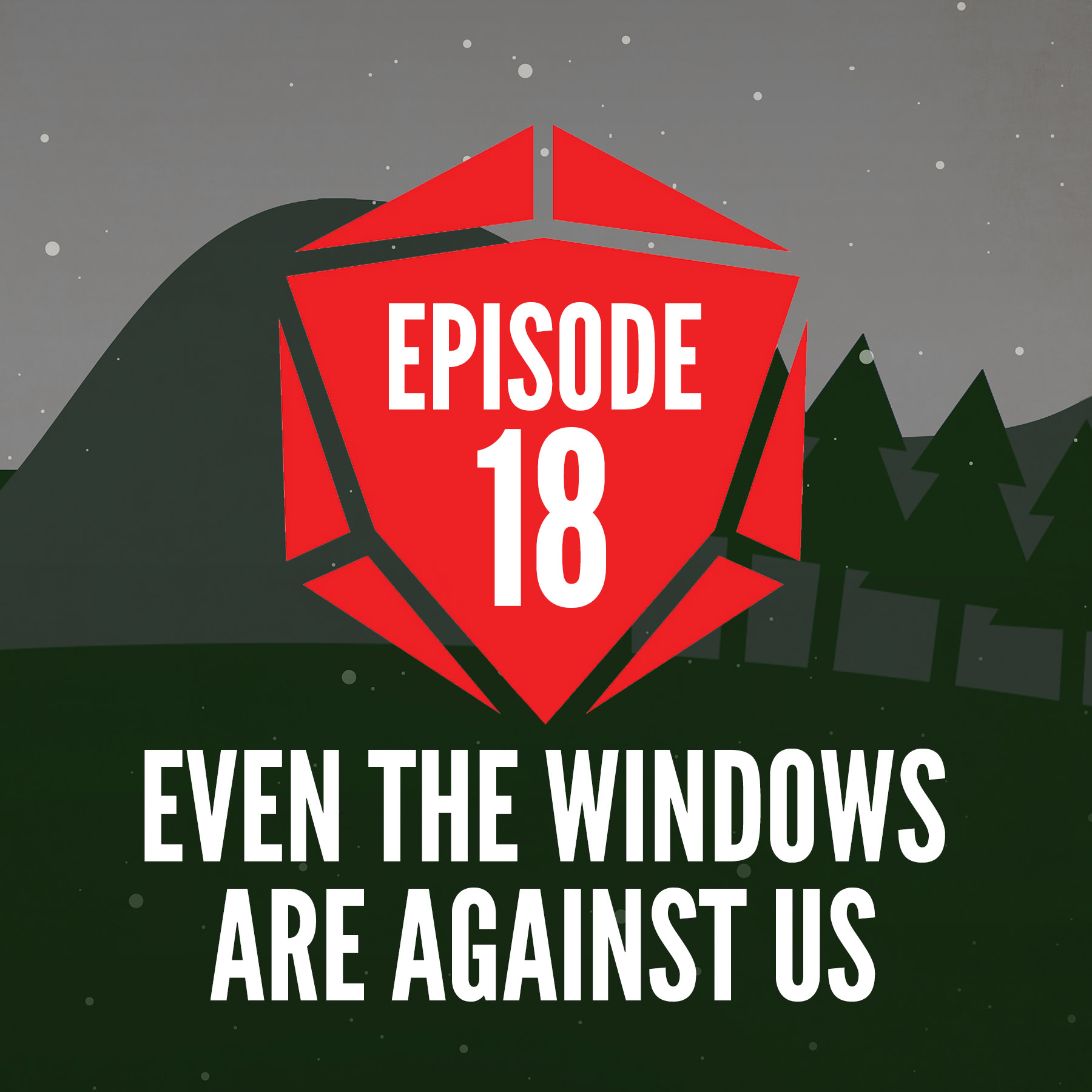 Episode 18: Even The Windows Are Against Us