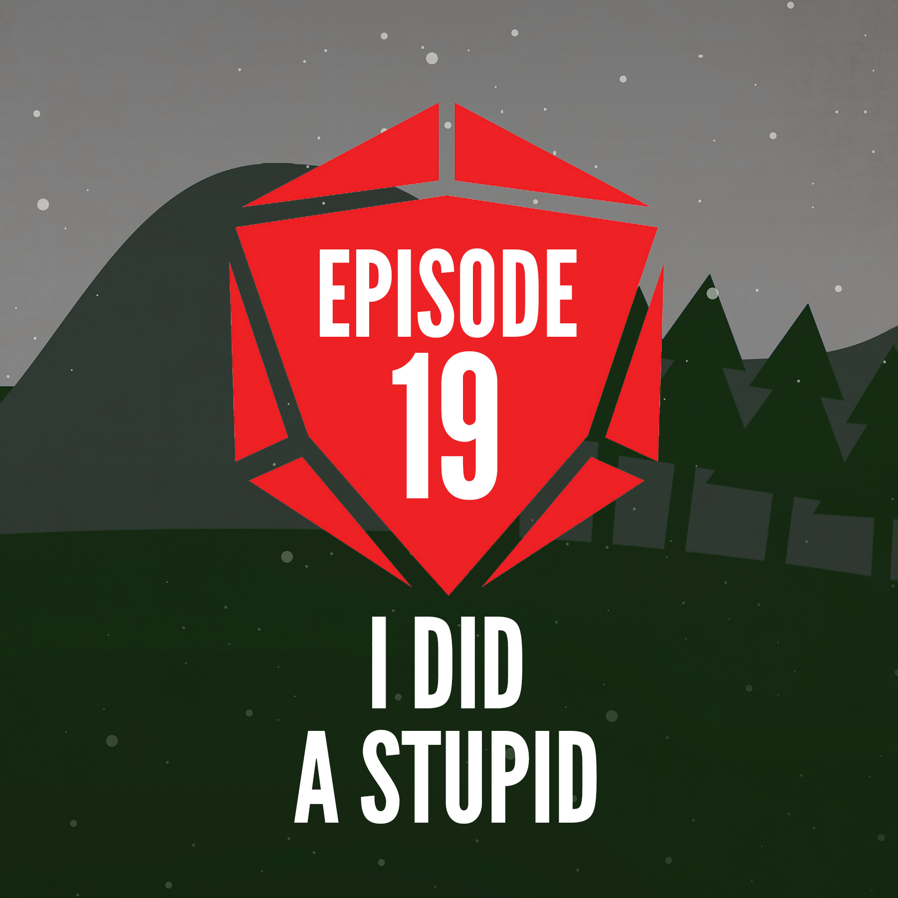 Episode 19: I Did A Stupid