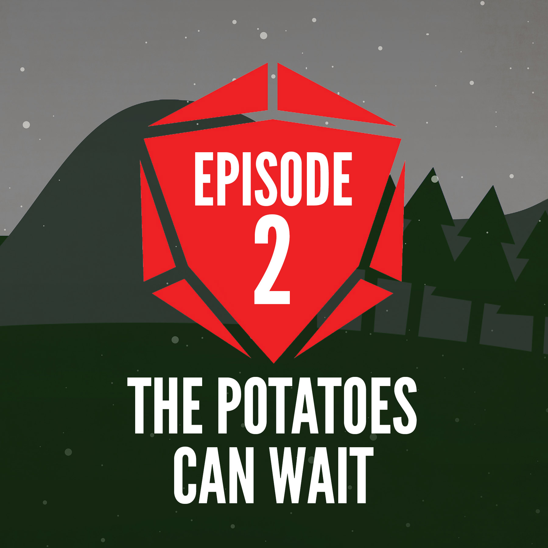 Episode 2: The Potatoes Can Wait