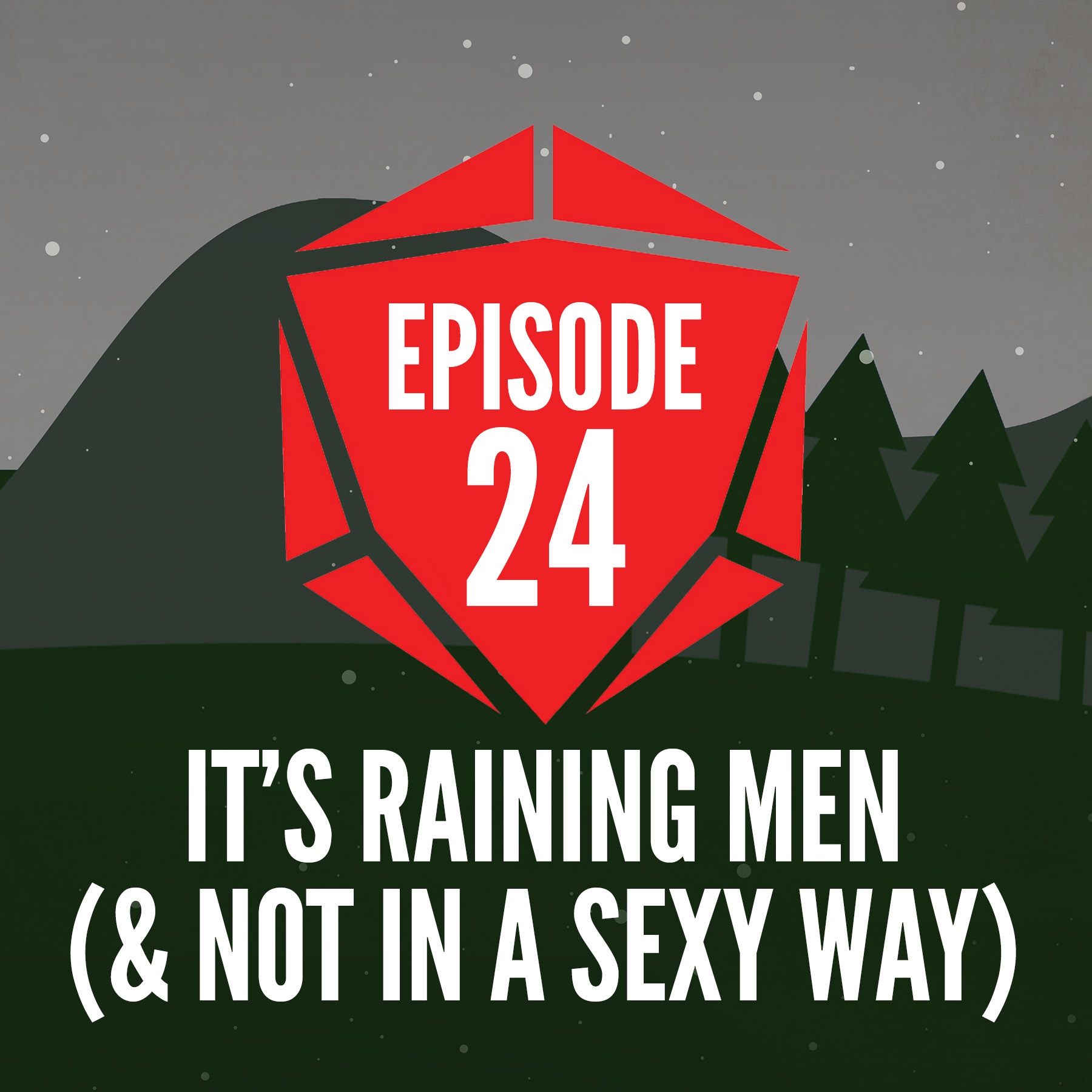 Episode 24: It's Raining Men (& Not in a Sexy Way)