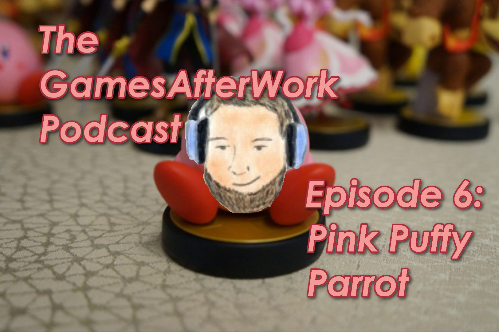 The GamesAfterWork Podcast 06: Pink Puffy Parrot