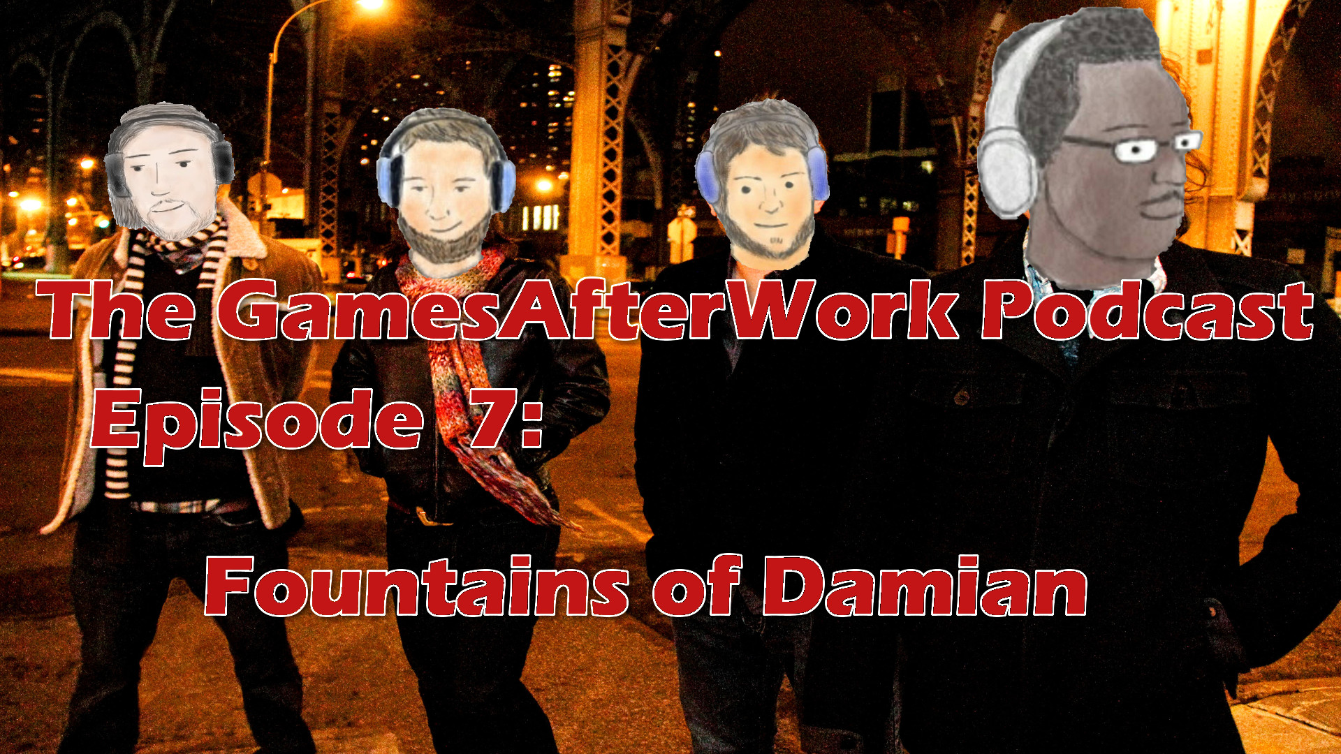 The GamesAfterWork Podcast Episode 07: Fountains of Damian