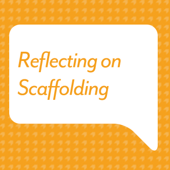 Reflecting on Scaffolding