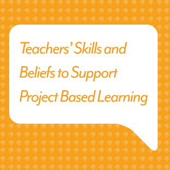 Teachers' Beliefs and Skills to Support Project Based Learning