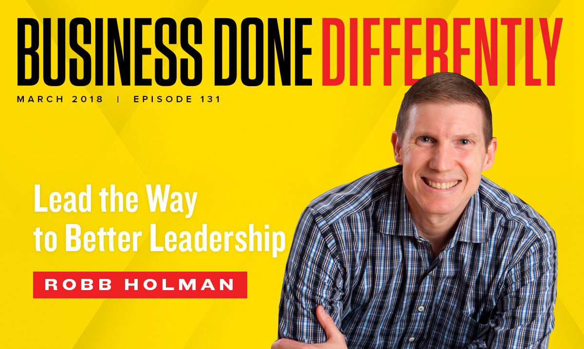 131 : Robb Holman - Lead the Way to Better Leadership