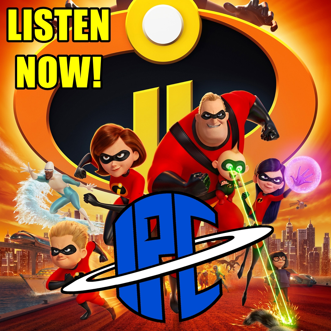 #196: Incredibles 2 | The IPC Podcast LIVE