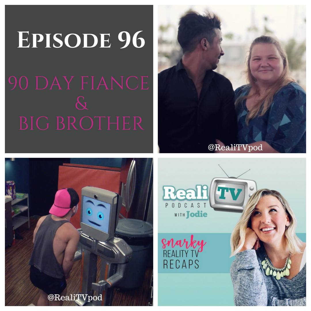 Episode 96: 90 Day Fiance and Big Brother