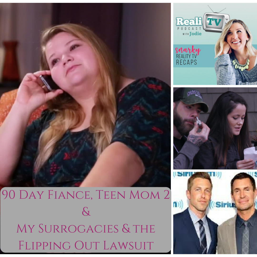 Episode 94: 90 Day Fiance, Teen Mom 2 & My Surrogacies & the Flipping Out Lawsuit