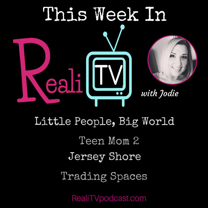 Episode 88: Teen Mom 2, Jersey Shore, Little People Big World & Trading Spaces