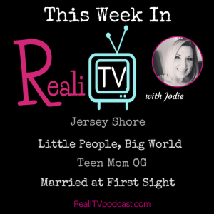 Episode 86: RealiTV 4.27.18 Jersey Shore, Little People, Big World, Teen Mom OG & Married at First Sight