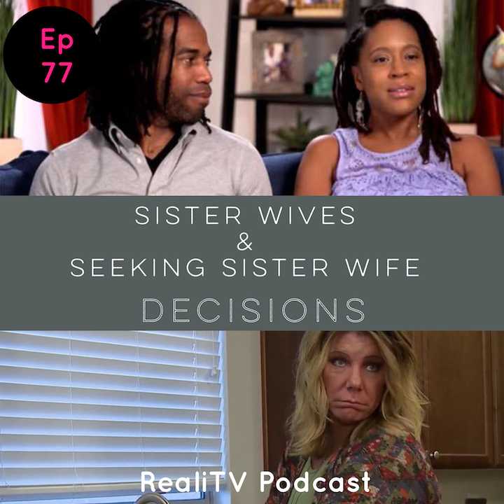 Episode 77: Sister Wives & Seeking Sister Wife  Decisions