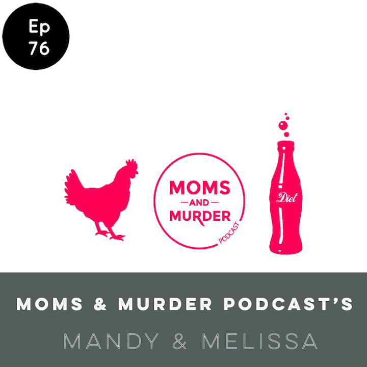 Episode 76: Moms & Murder Podcast's Mandy & Melissa