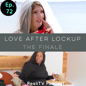 """Episode 72: Love After Lockup """"The Finale"""""""