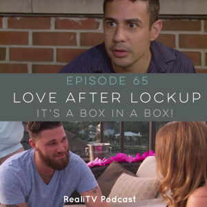 Episode 65: Love After Lockup  It's a Box in a Box!