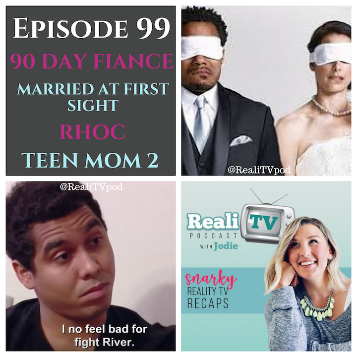 Episode 99: 90 Day Fiance, Married at First Sight, Teen Mom 2 & RHOC