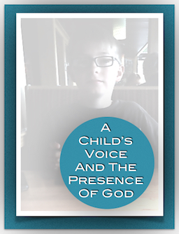 """A Child's Voice and The Presence of God"""