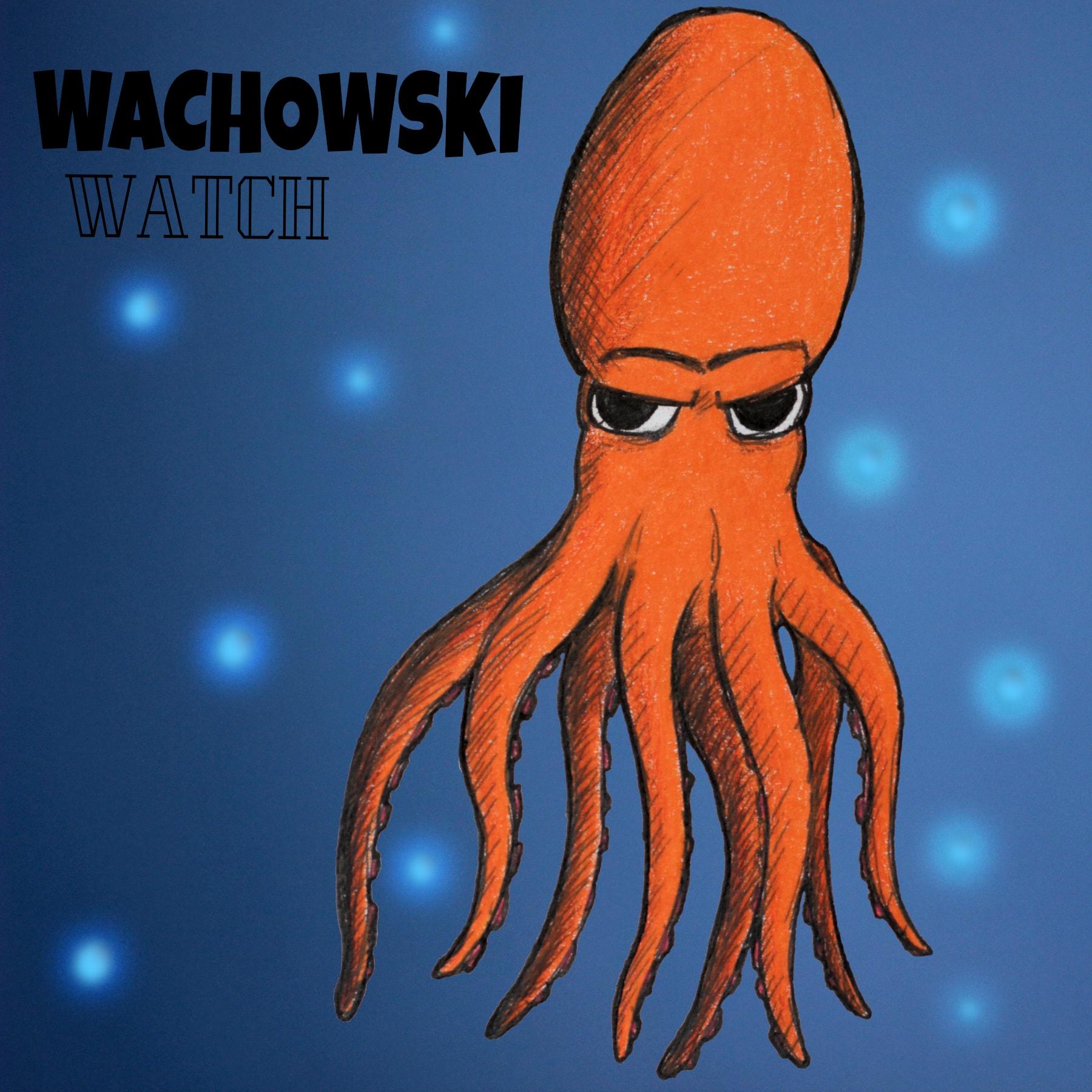 Wachowski Watch — Grumpy Octopus