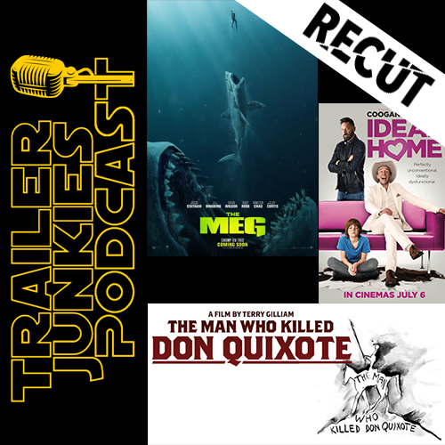 Recut of the Meg, Ideal Home, and The Man Who Killed Don Quixote