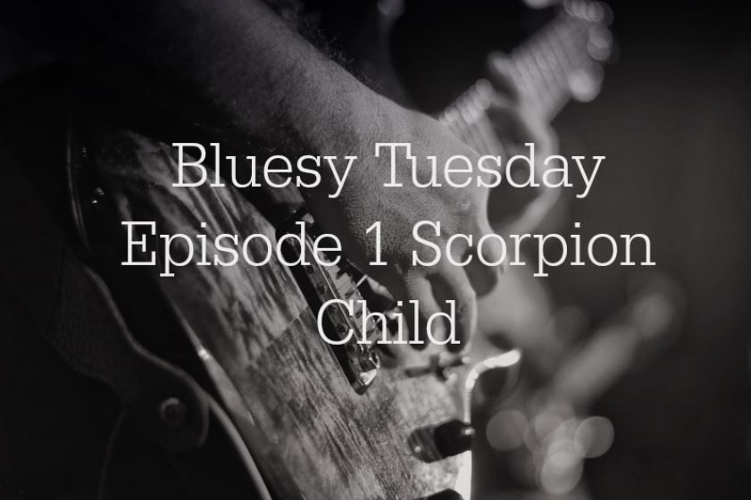 Bluesy Tuesday Episode 1 Scorpion Child