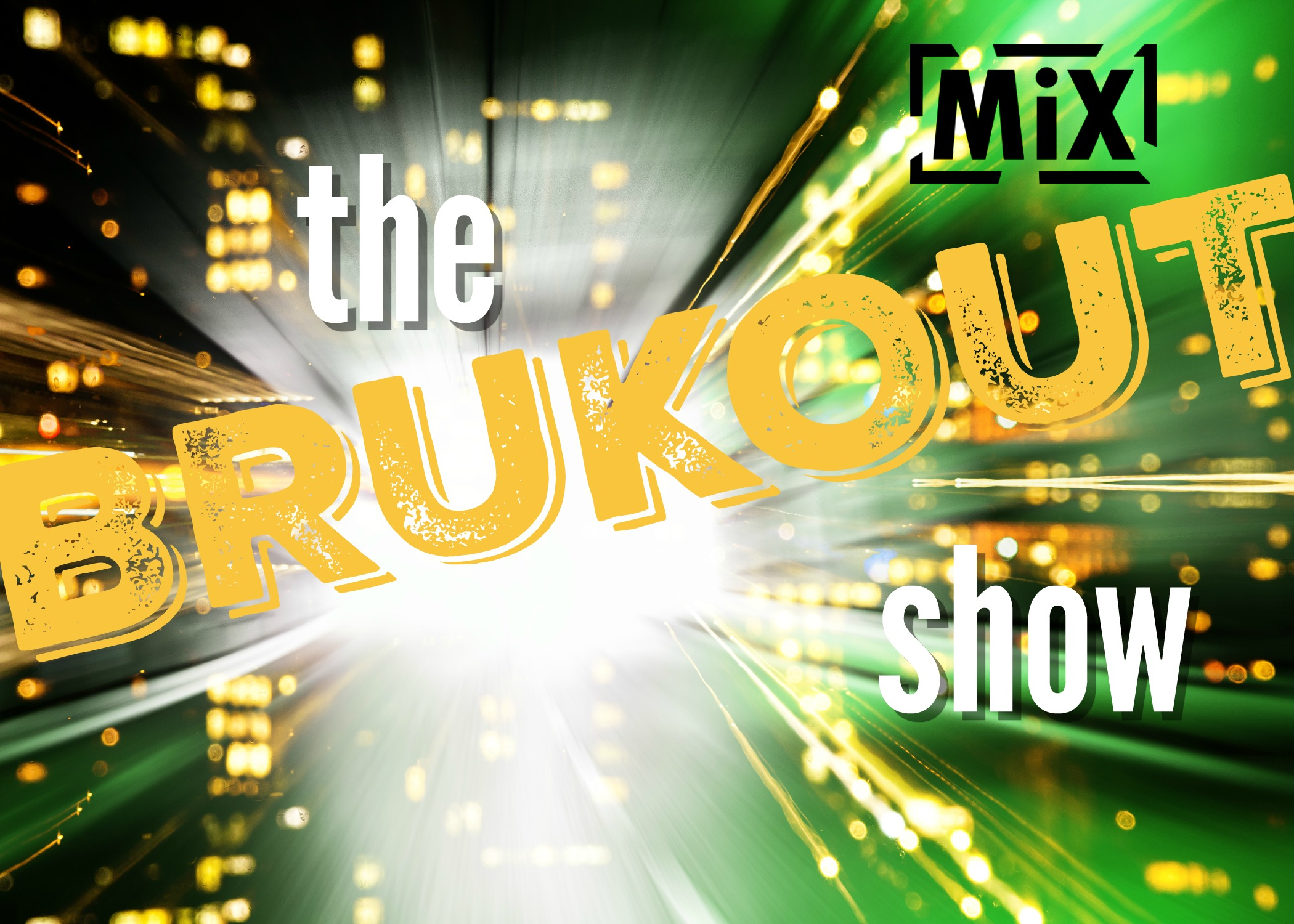 The Brukout Show MiX