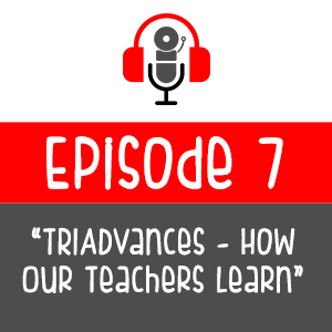 Episode 007 - TRIADvances: How Our Teachers Learn