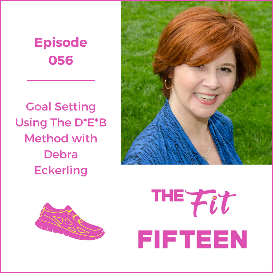 Goal Setting Using The D*E*B Method with Debra Eckerling