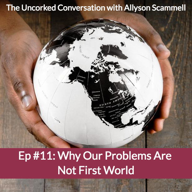 Ep #11: Why Our Problems Are Not First World