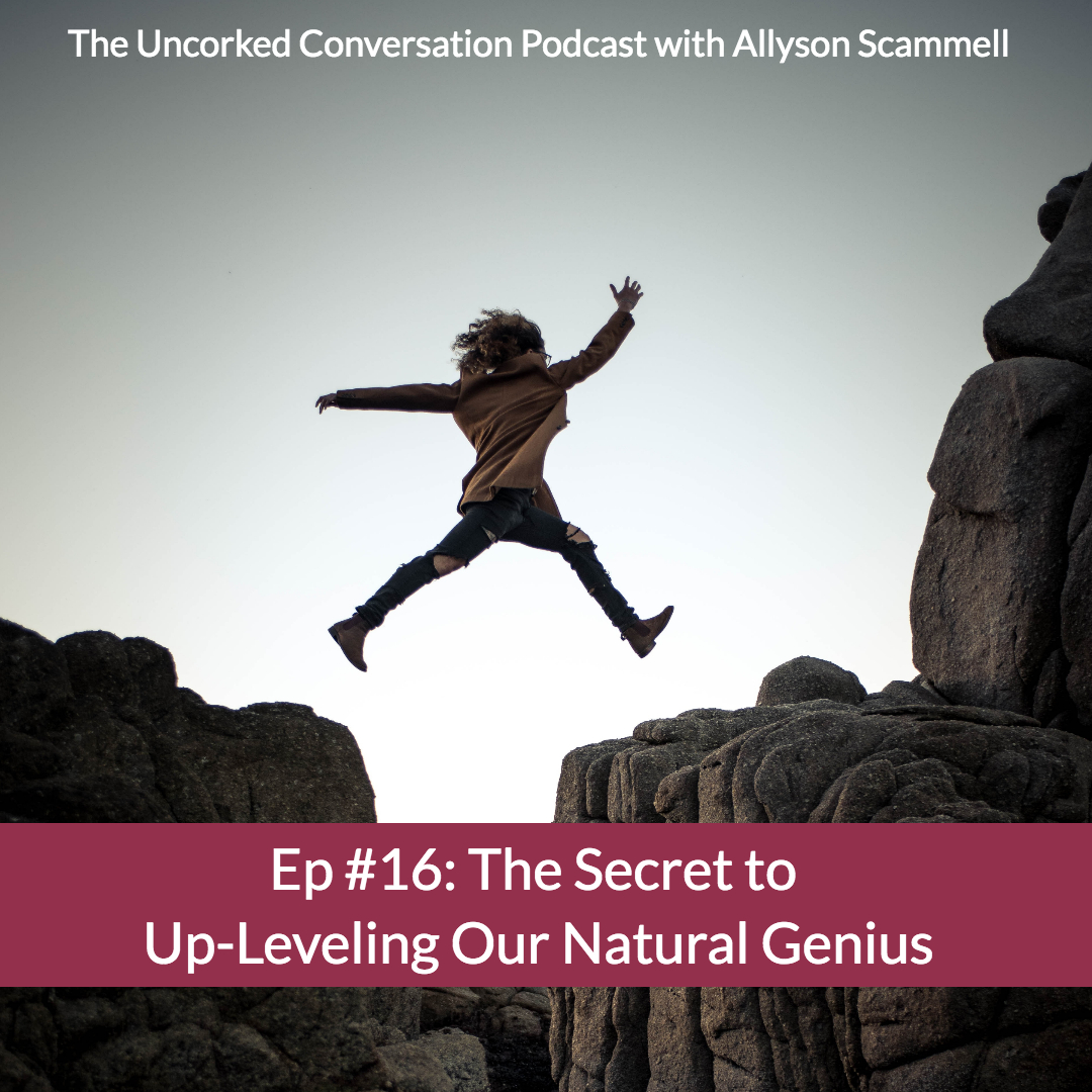 Ep #16: The Secret to Up-leveling Our Natural Genius
