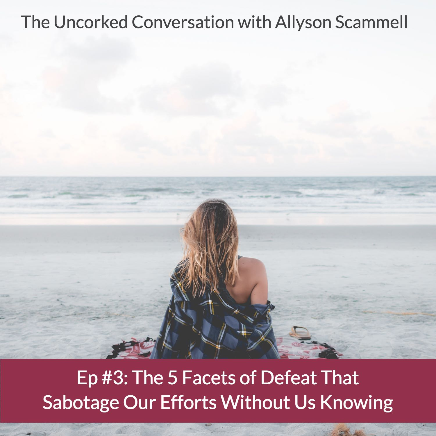 Ep #3: The 5 Facets of Defeat That Sabotage Our Efforts Without Us Knowing