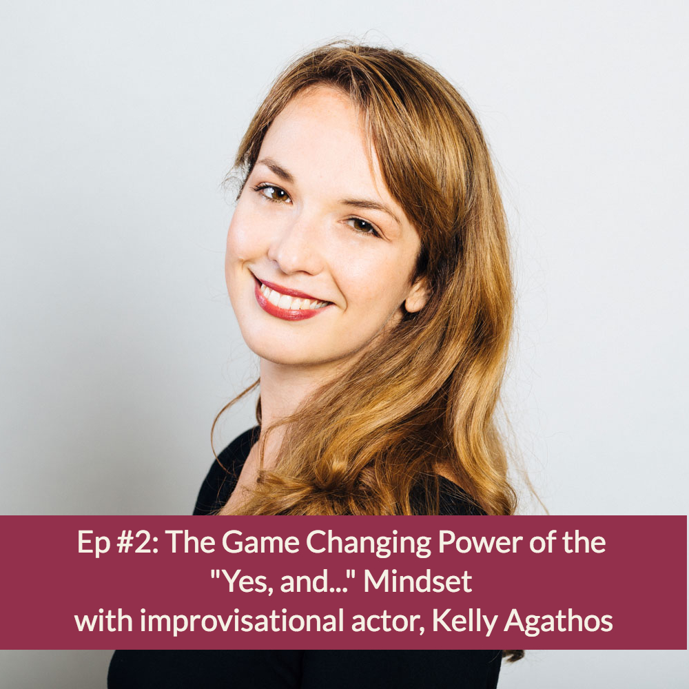 "Ep #2: The Game Changing Power of the ""YES, AND..."" Mindset"