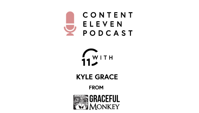 Podcast: Life in the Content Industry, Eleven Questions with Kyle Grace from Graceful Monkey