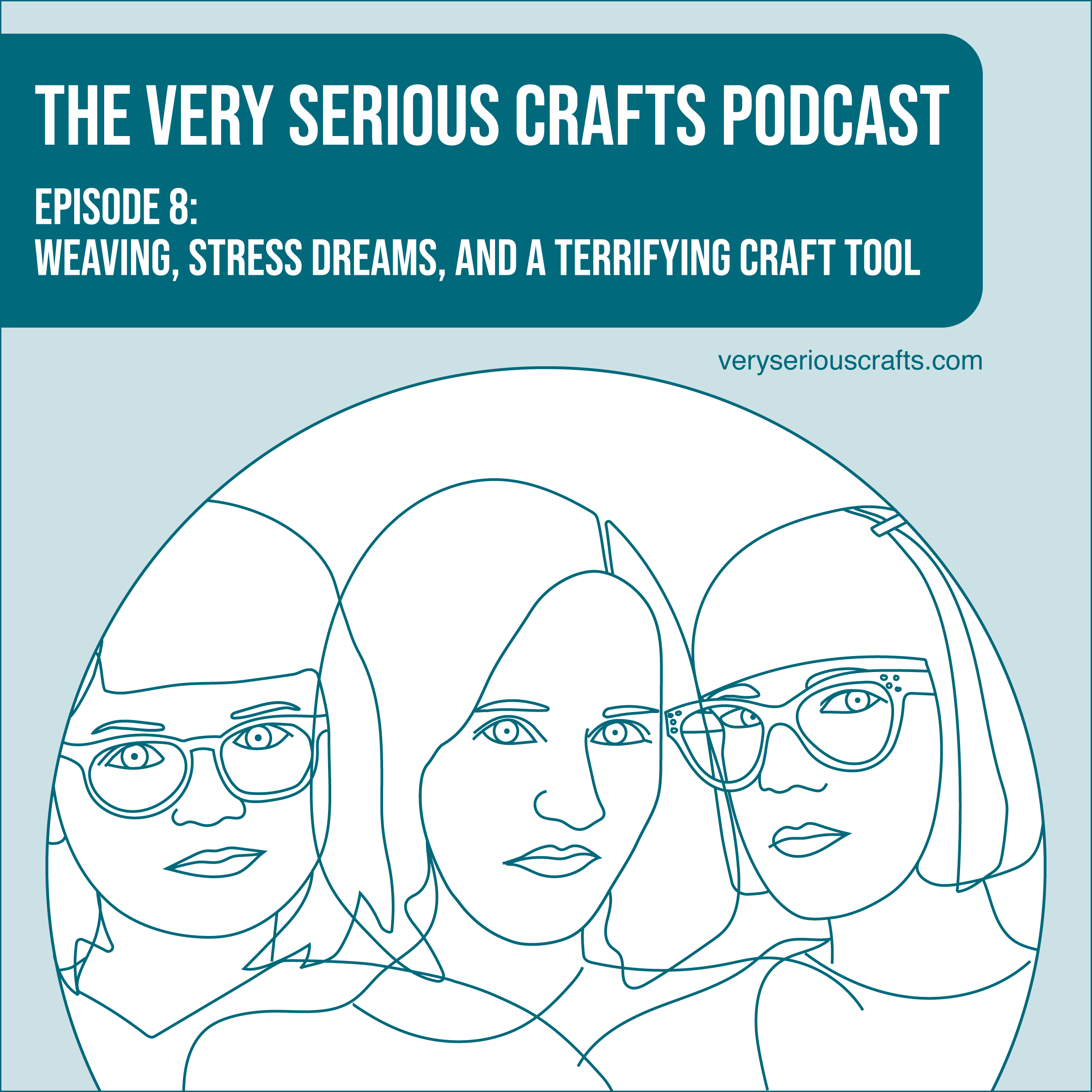 S1E08: Weaving, Stress Dreams, and a Terrifying Craft Tool