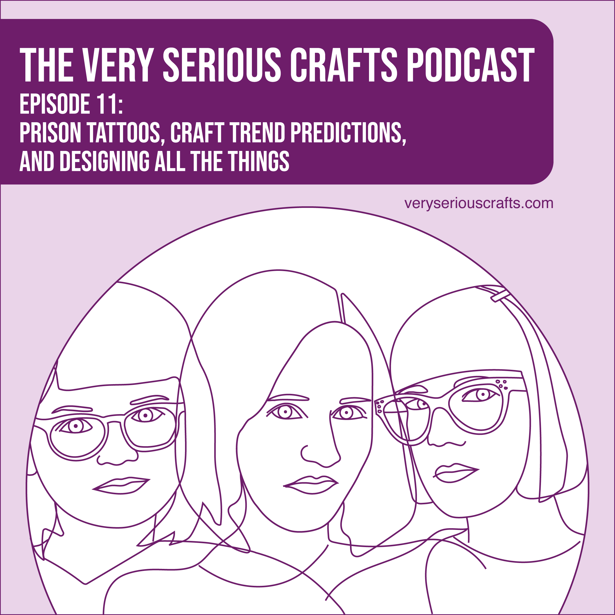S1E11: Prison Tattoos, Craft Trend Predictions, and Designing All the Things