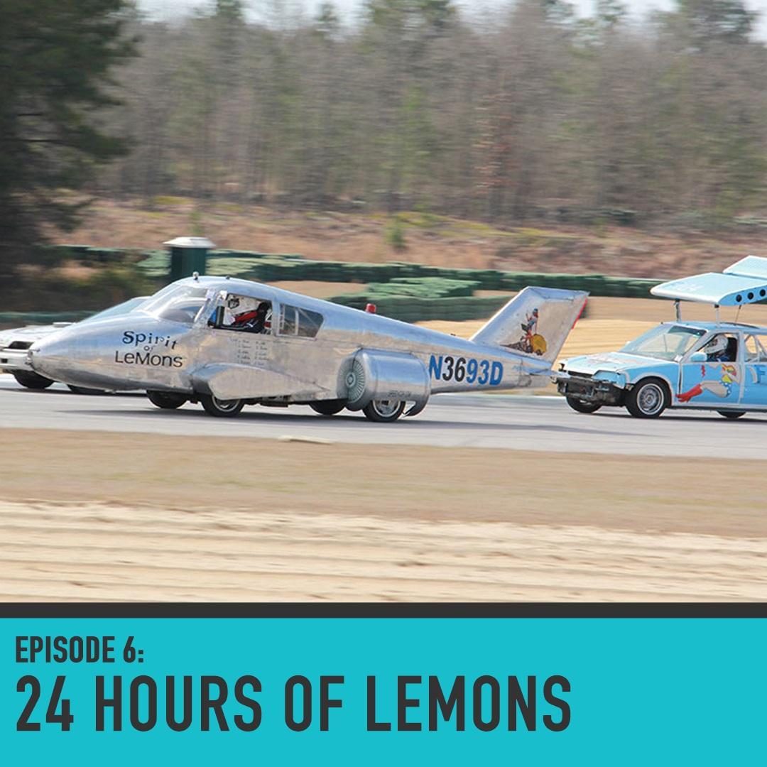 24 Hours of Lemons - Episode 006