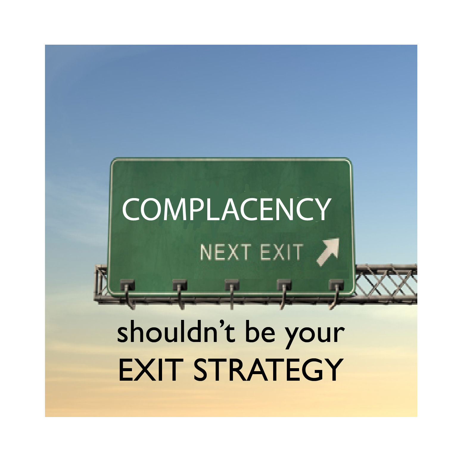 Complacency should not be your Exit Strategy