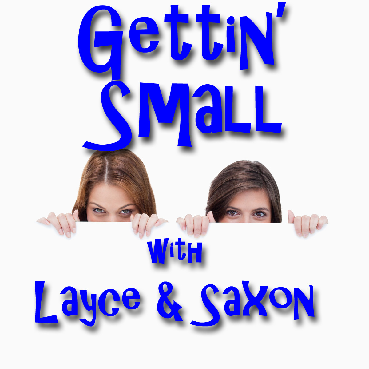 Gettin' Small with Layce and Saxon, Episode 1