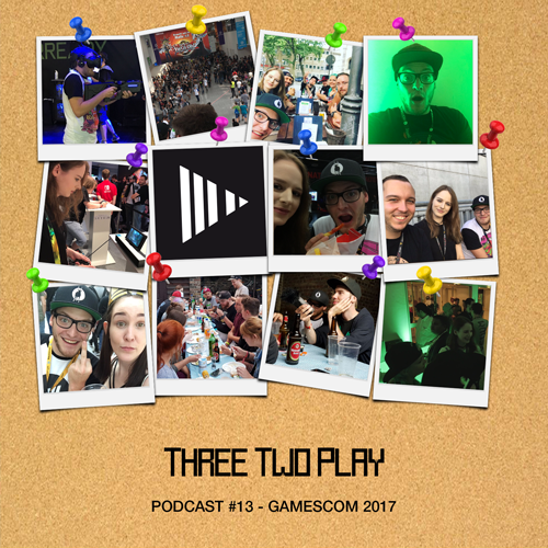 ThreeTwoPlay Podcast #13 - Gamescom 2017