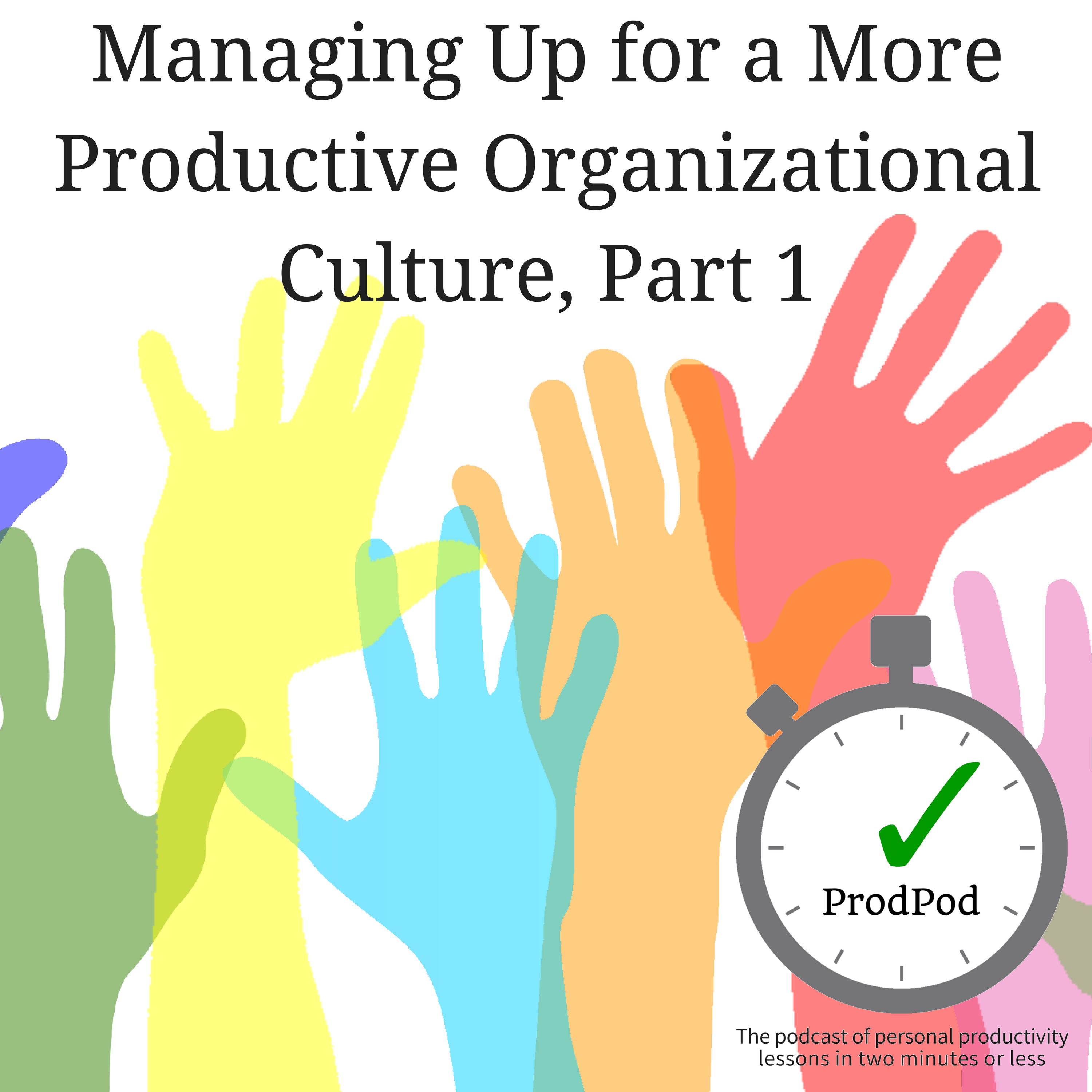 ProdPod: Episode 102 -- Managing Up for a More Productive Organizational Culture, Part 1