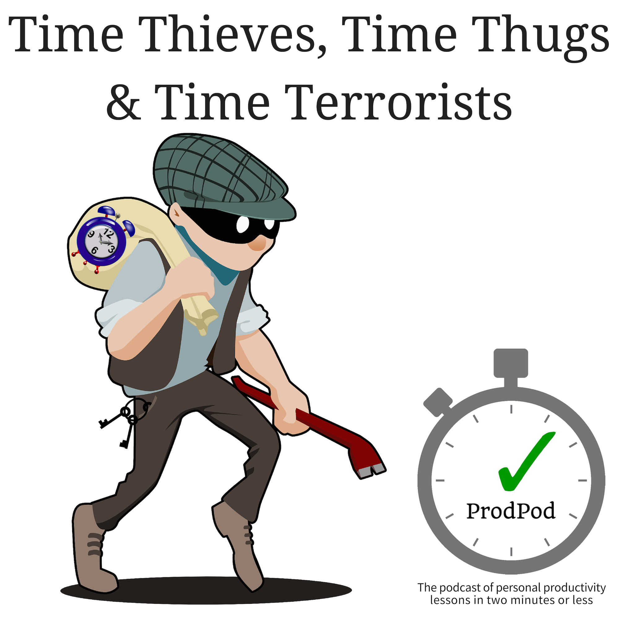 ProdPod: Episode 96–Time Thieves, Thugs and Terrorists - Who They Are So You Can Identify Them Efficiently