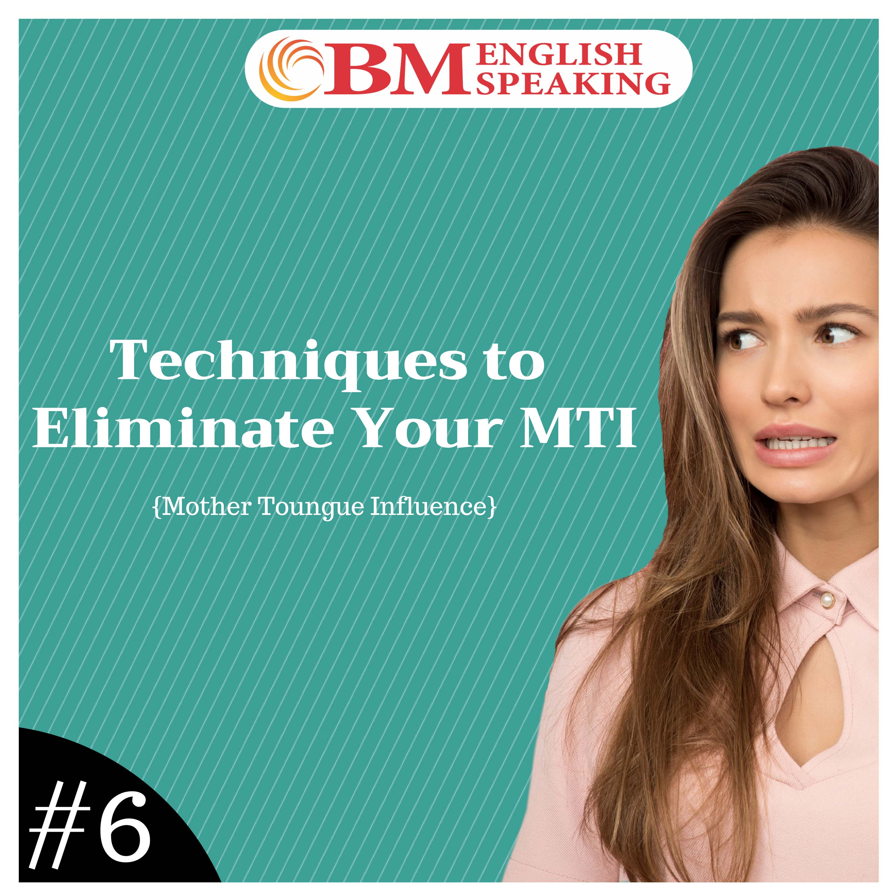 Techniques to Eliminate Your MTI