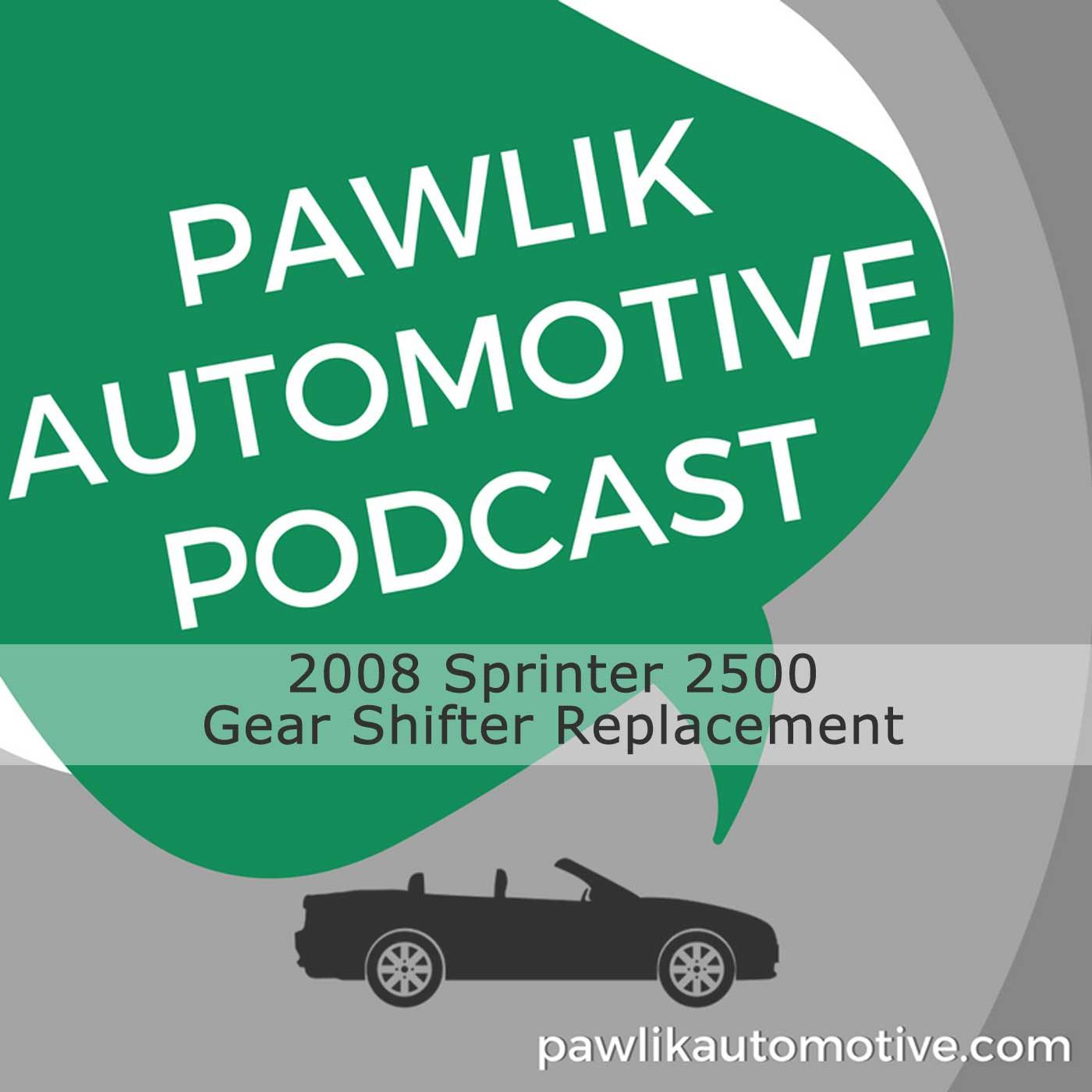2008 Sprinter 2500-Gear Shifter Replacement- Pawlik Automotive