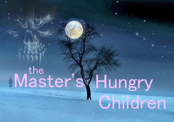 The Master's Hungry Children