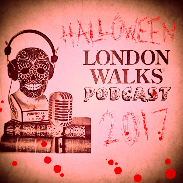 The London Walks Podcast No.46: Halloween Special 2017 Part Two