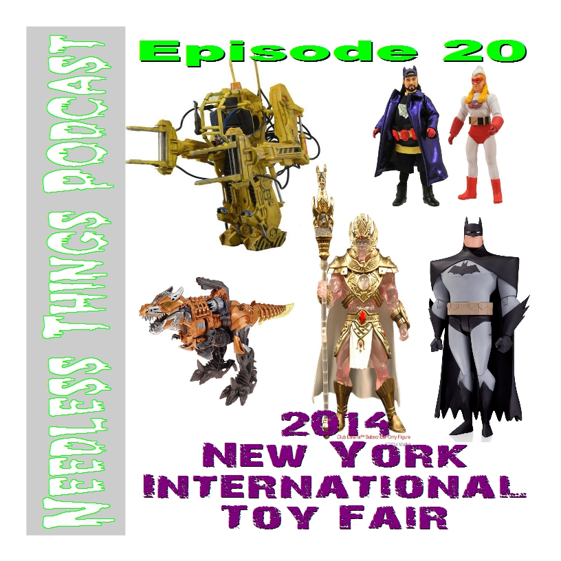 Needless Things Podcast Episode 20:  2014 New York International Toy Fair
