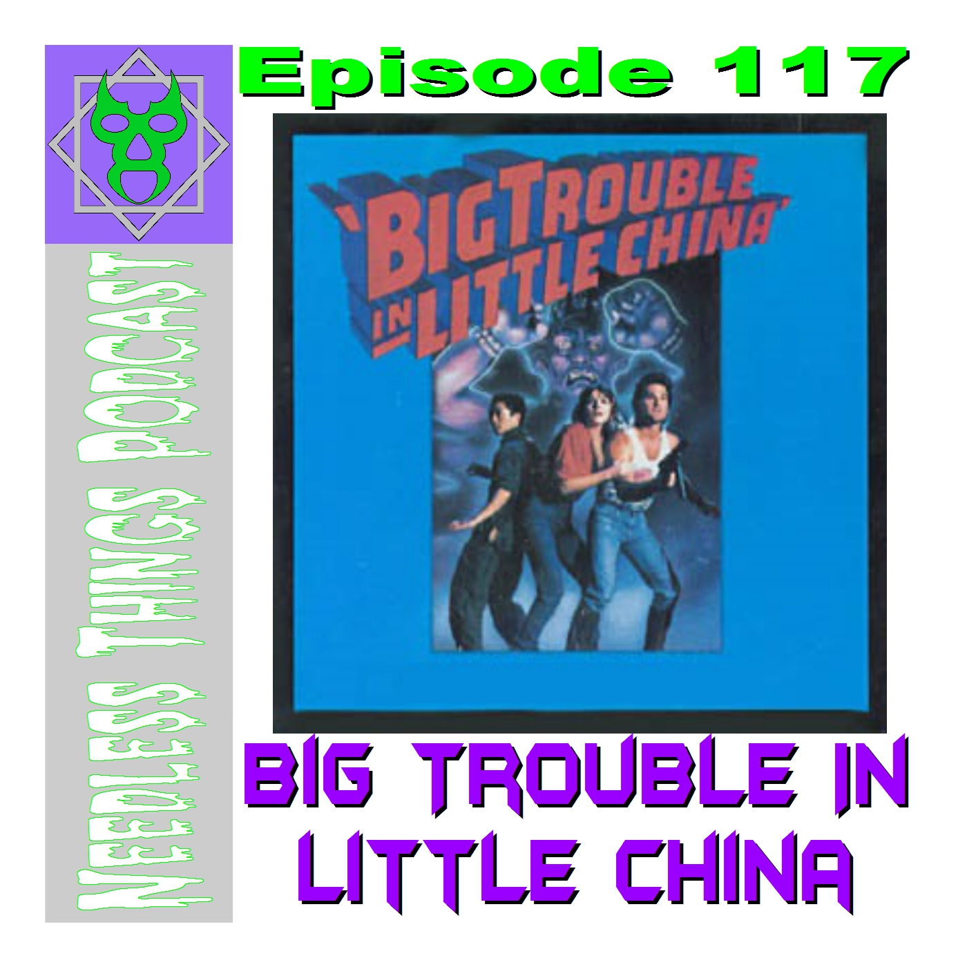 Needless Things Podcast 117 – Big Trouble in Little China