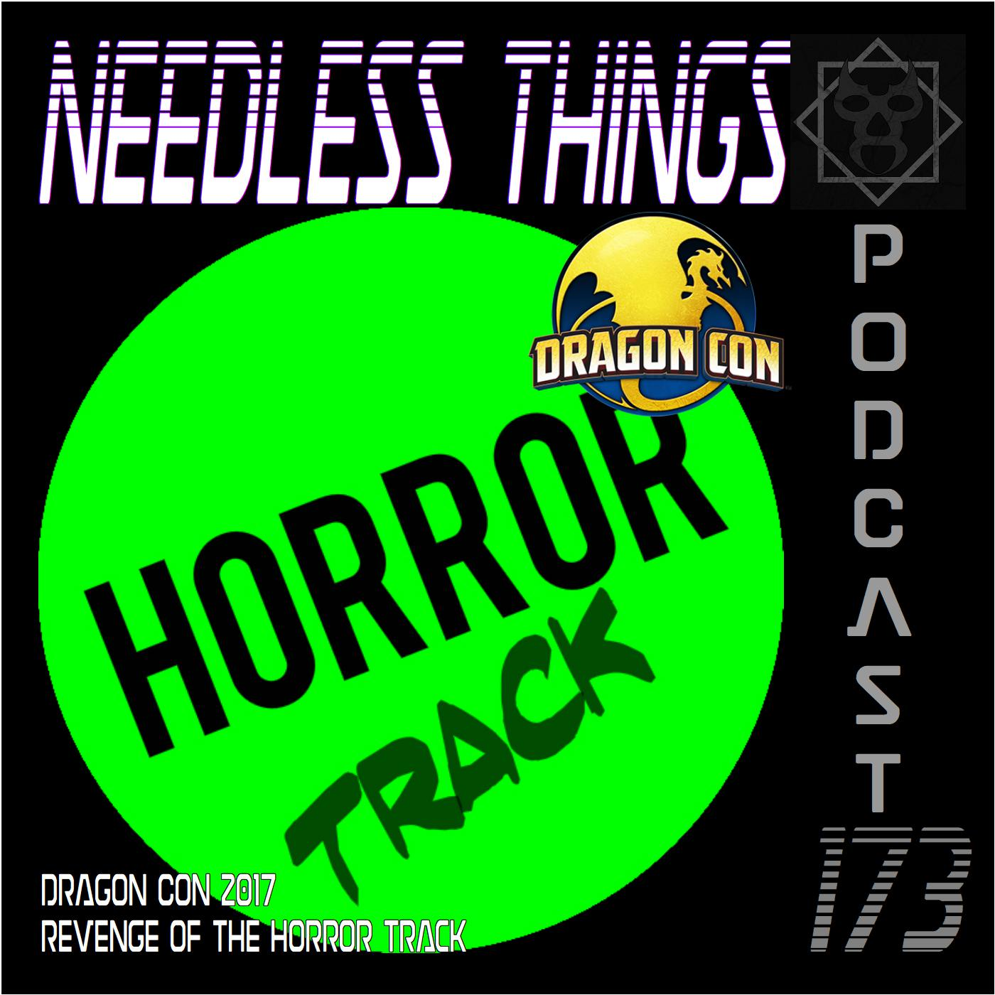 Needless Things Podcast 173 – Dragon Con 2017: Revenge of the Horror Track