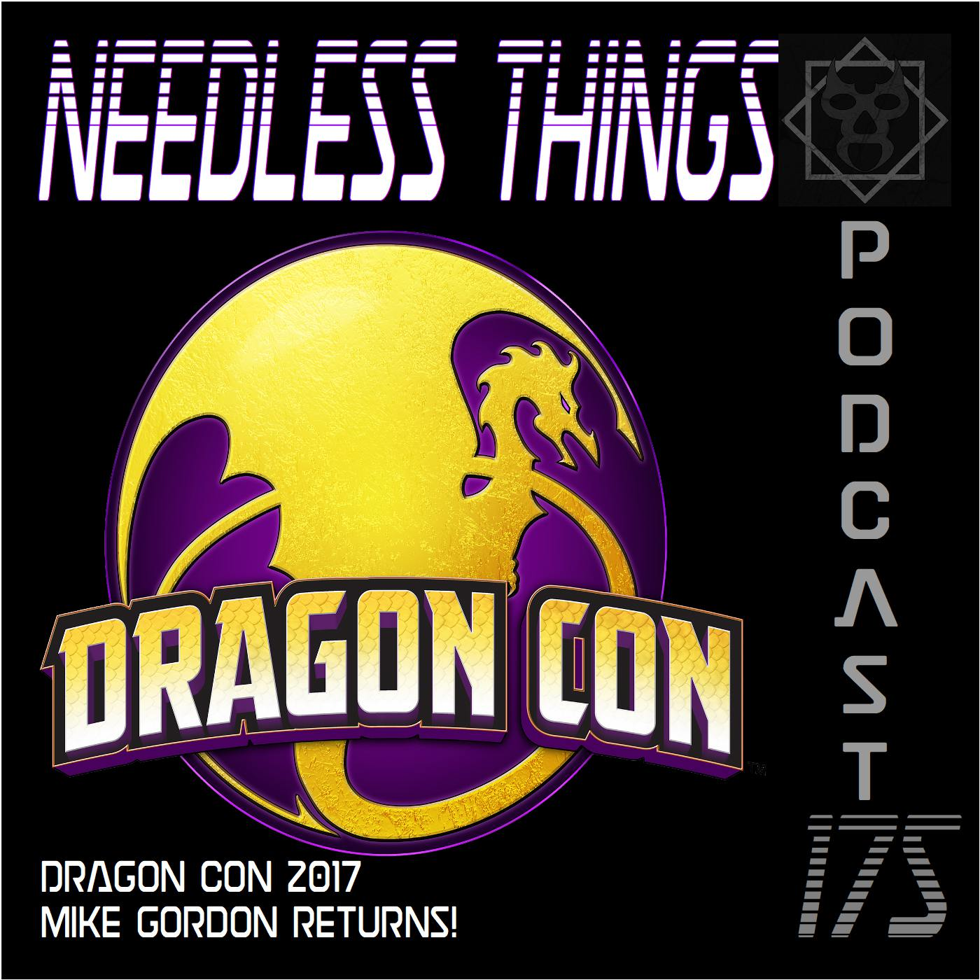 Needless Things Podcast 175 – Dragon Con 2017: Mike Gordon Returns!